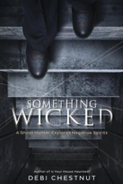 Something Wicked: A Ghost Hunter Explores Negative Spirits by Debi Chestnut