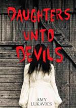 Daughters Unto Devils by Amy Lukavics