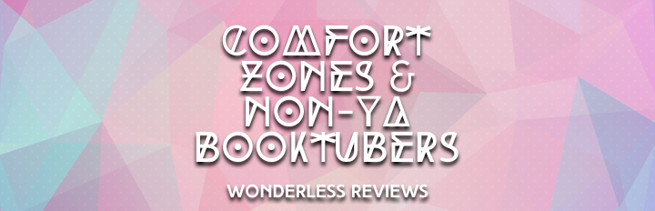 Comfort Zones and Non-YA BookTubers