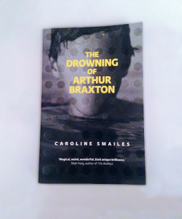 The Drowning of Arthur Braxton by Caroline Smailes