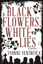 Black Flowers, White Lies by Yvonne Ventresca