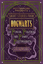 short-stories-from-hogwarts-of-power-politics-and-pesky-poltergeists-by-j-k-rowling