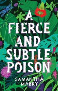 A Fierce and Subtle Poison by Samantha Mabry.png