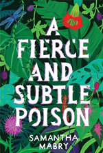 a-fierce-and-subtle-poison-by-samantha-mabry