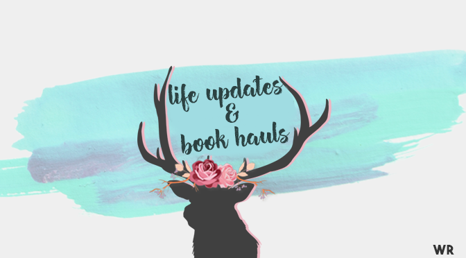 Life Updates & Book Hauls
